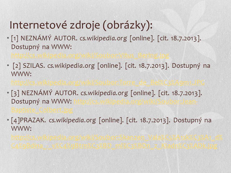 Internetové zdroje (obrázky): [1] NEZNÁMÝ AUTOR. cs.wikipedia.org [online]. [cit. 18.7.2013]. Dostupný na WWW: http://cs.wikipedia.org/wiki/Soubor:Vit