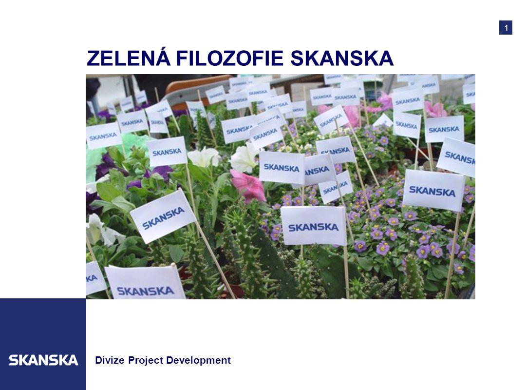 1 Divize Project Development ZELENÁ FILOZOFIE SKANSKA