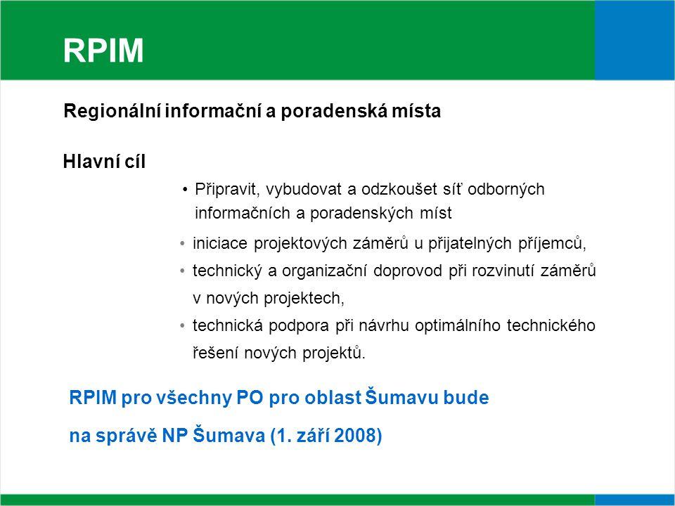 RPIM Hlavní cíl Připravit, vybudovat a odzkoušet síť odborných informačních a poradenských míst iniciace projektových záměrů u přijatelných příjemců, technický a organizační doprovod při rozvinutí záměrů v nových projektech, technická podpora při návrhu optimálního technického řešení nových projektů.
