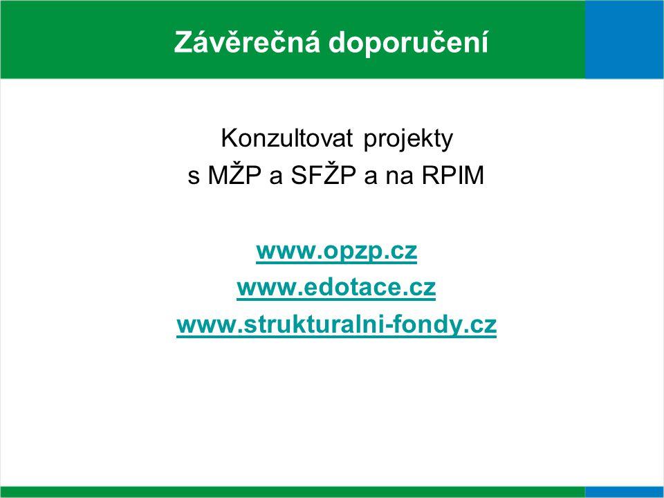 Závěrečná doporučení Konzultovat projekty s MŽP a SFŽP a na RPIM www.opzp.cz www.edotace.cz www.strukturalni-fondy.cz