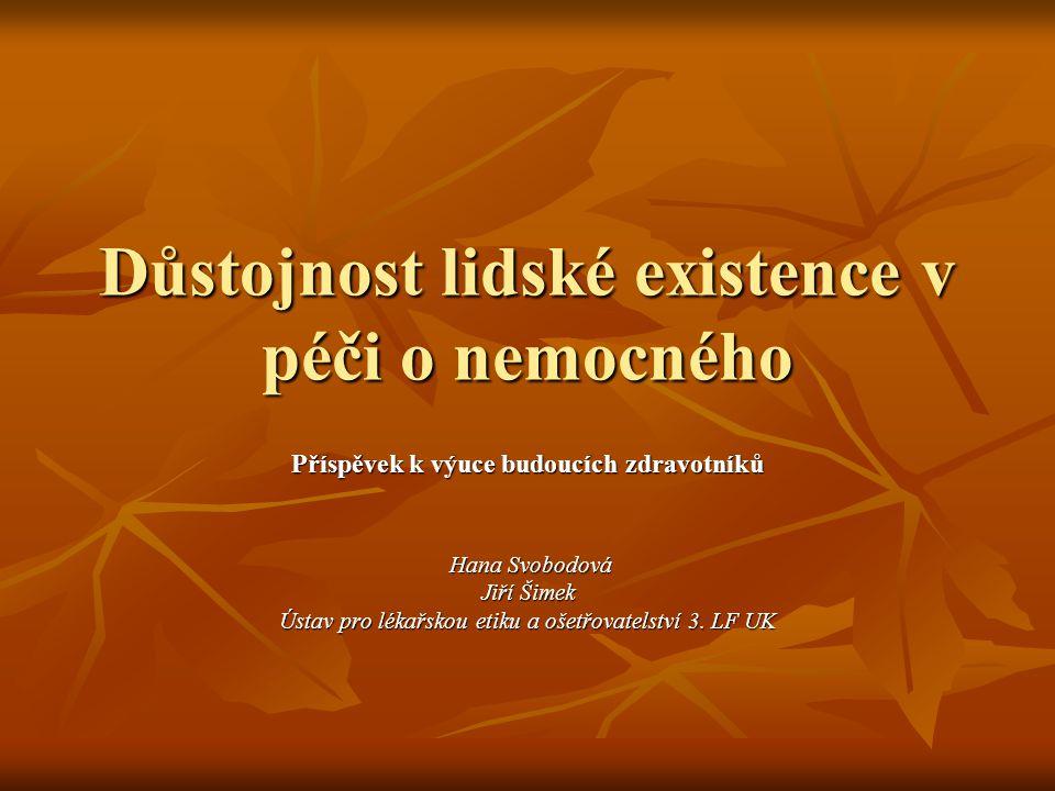 Příspěvek k výuce budoucích zdravotníků Hana Svobodová Hana Svobodová Jiří Šimek Ústav pro lékařskou etiku a ošetřovatelství 3.