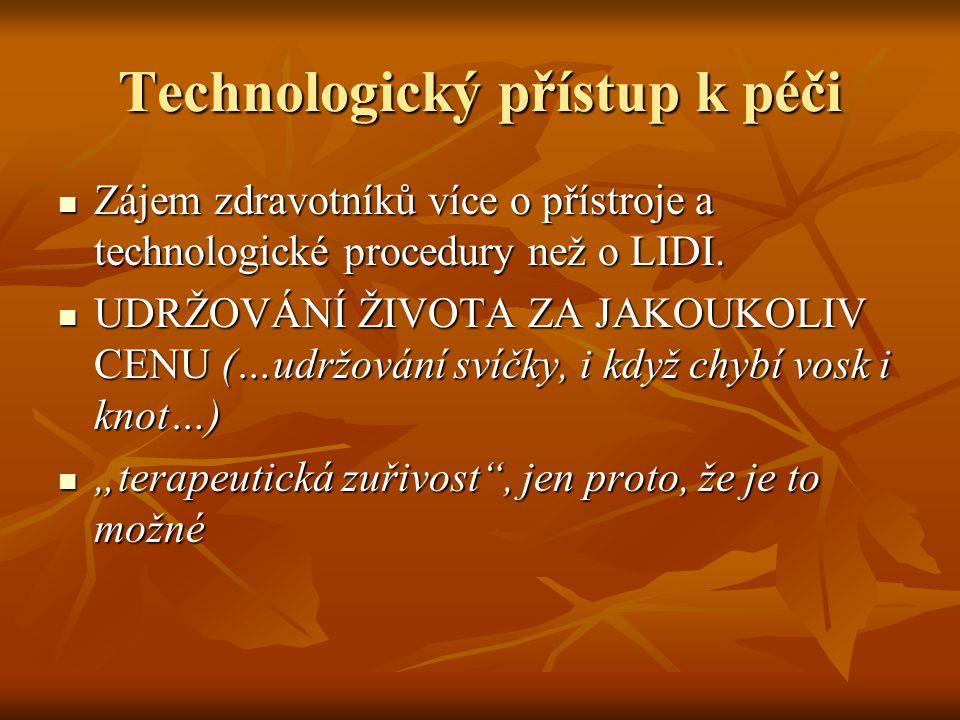 Technologický přístup k péči Zájem zdravotníků více o přístroje a technologické procedury než o LIDI. Zájem zdravotníků více o přístroje a technologic