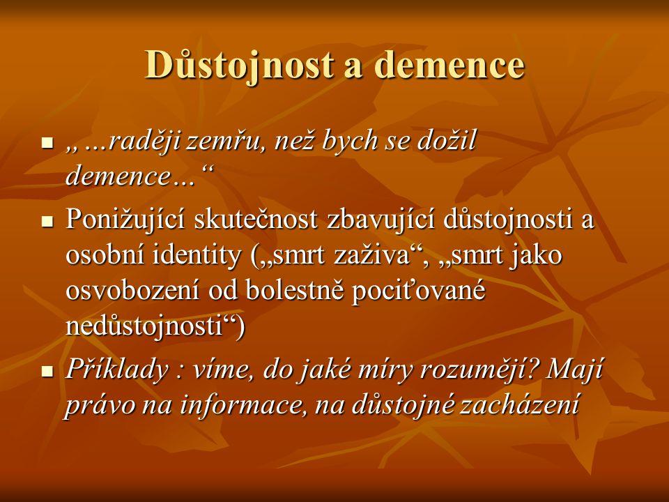 """Důstojnost a demence """"…raději zemřu, než bych se dožil demence… """"…raději zemřu, než bych se dožil demence… Ponižující skutečnost zbavující důstojnosti a osobní identity (""""smrt zaživa , """"smrt jako osvobození od bolestně pociťované nedůstojnosti ) Ponižující skutečnost zbavující důstojnosti a osobní identity (""""smrt zaživa , """"smrt jako osvobození od bolestně pociťované nedůstojnosti ) Příklady : víme, do jaké míry rozumějí."""