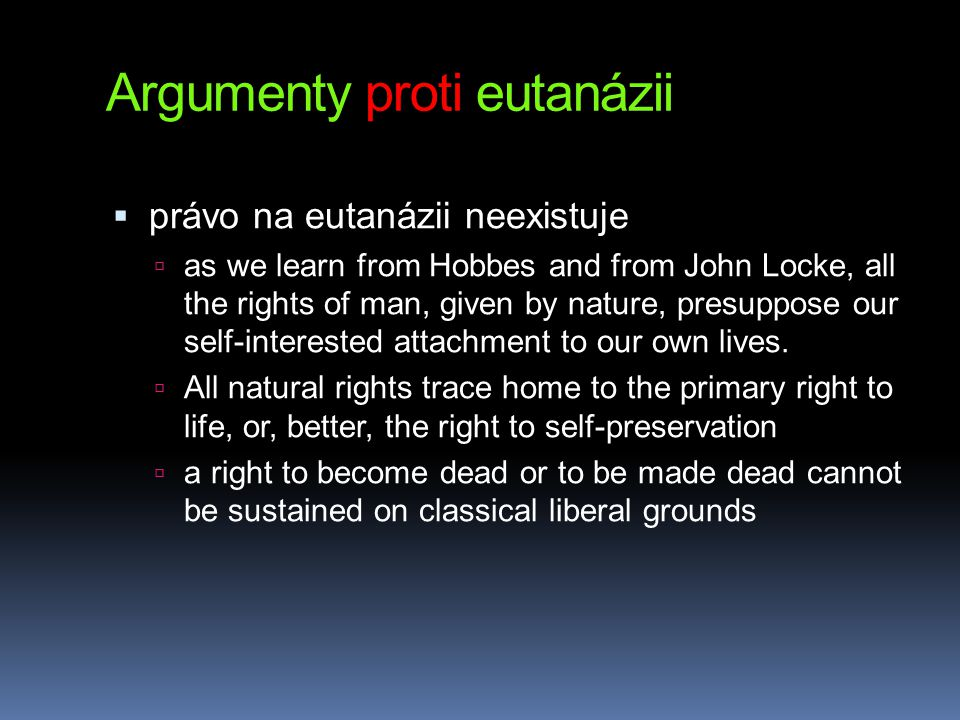 Argumenty proti eutanázii  právo na eutanázii neexistuje  as we learn from Hobbes and from John Locke, all the rights of man, given by nature, presu