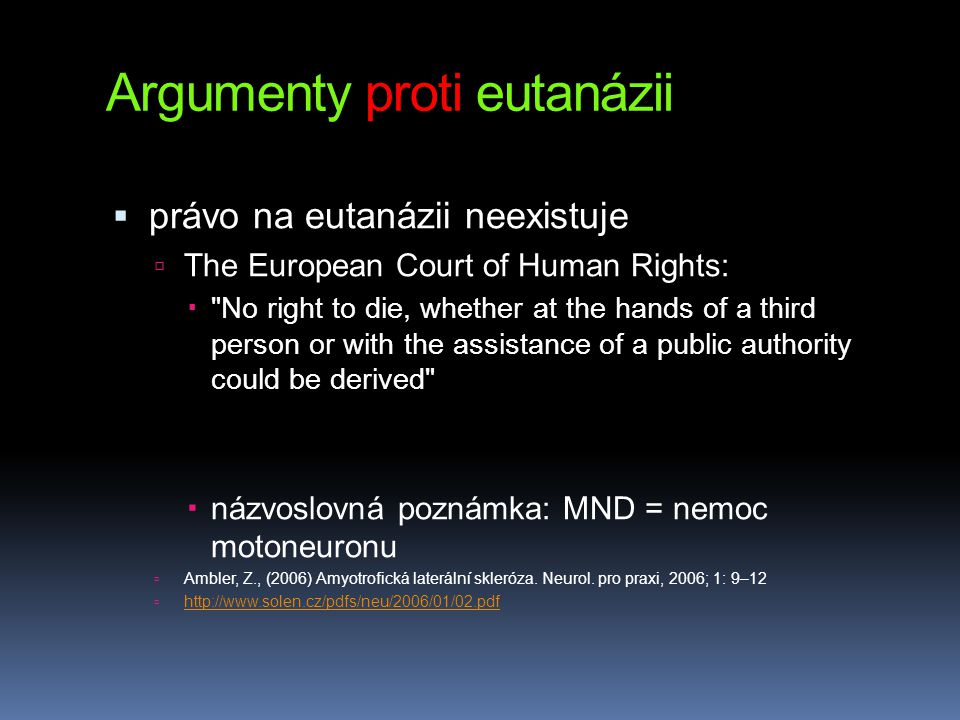 Argumenty proti eutanázii  právo na eutanázii neexistuje  The European Court of Human Rights: 
