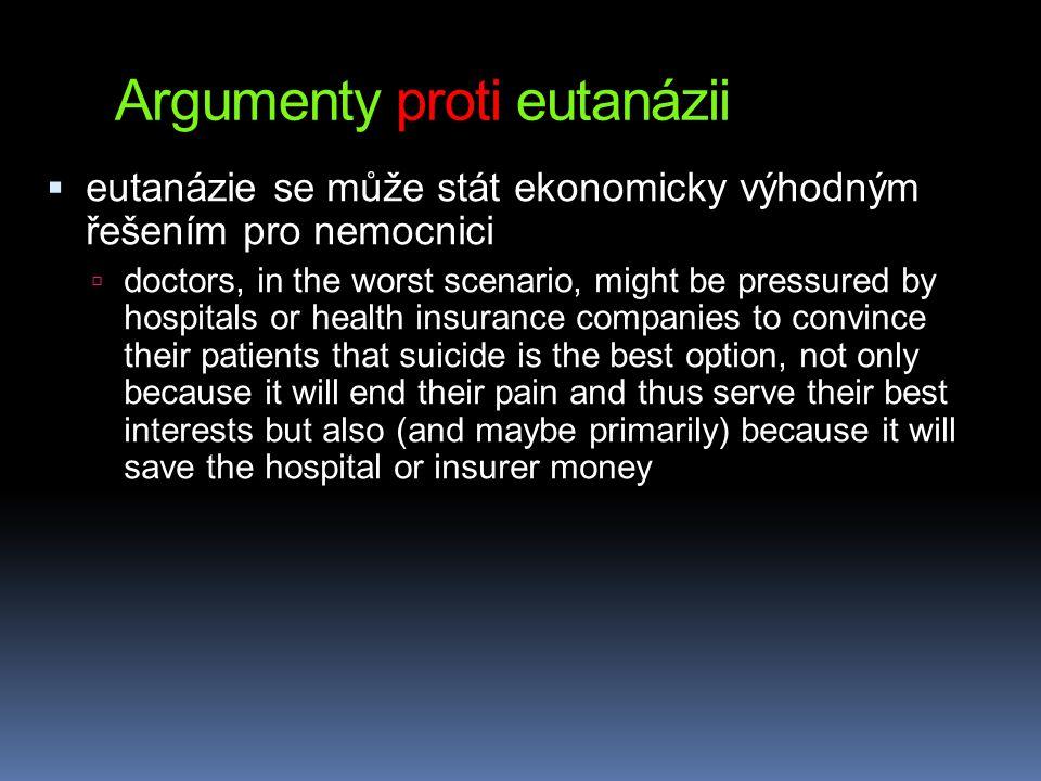 Argumenty proti eutanázii  eutanázie se může stát ekonomicky výhodným řešením pro nemocnici  doctors, in the worst scenario, might be pressured by h