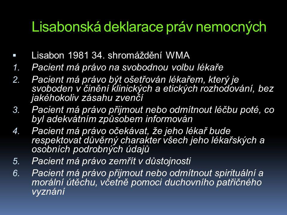 Lisabonská deklarace práv nemocných  Lisabon 1981 34. shromáždění WMA 1. Pacient má právo na svobodnou volbu lékaře 2. Pacient má právo být ošetřován