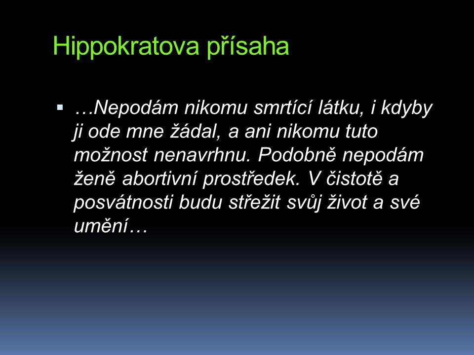 Hippokratova přísaha  …Nepodám nikomu smrtící látku, i kdyby ji ode mne žádal, a ani nikomu tuto možnost nenavrhnu. Podobně nepodám ženě abortivní pr