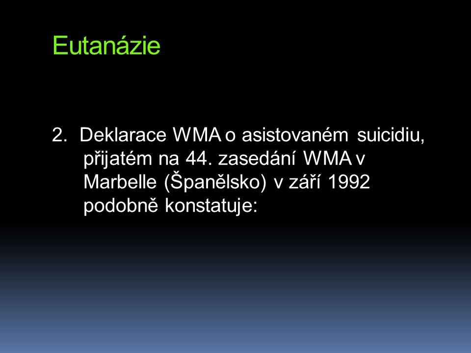 Eutanázie 2. Deklarace WMA o asistovaném suicidiu, přijatém na 44. zasedání WMA v Marbelle (Španělsko) v září 1992 podobně konstatuje: