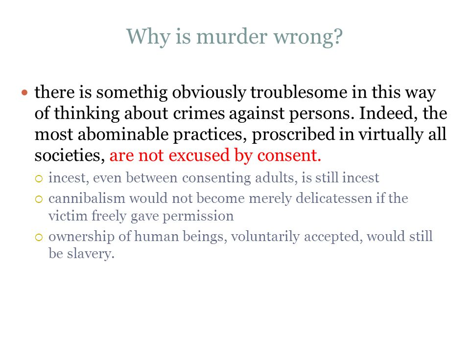 Why is murder wrong? there is somethig obviously troublesome in this way of thinking about crimes against persons. Indeed, the most abominable practic