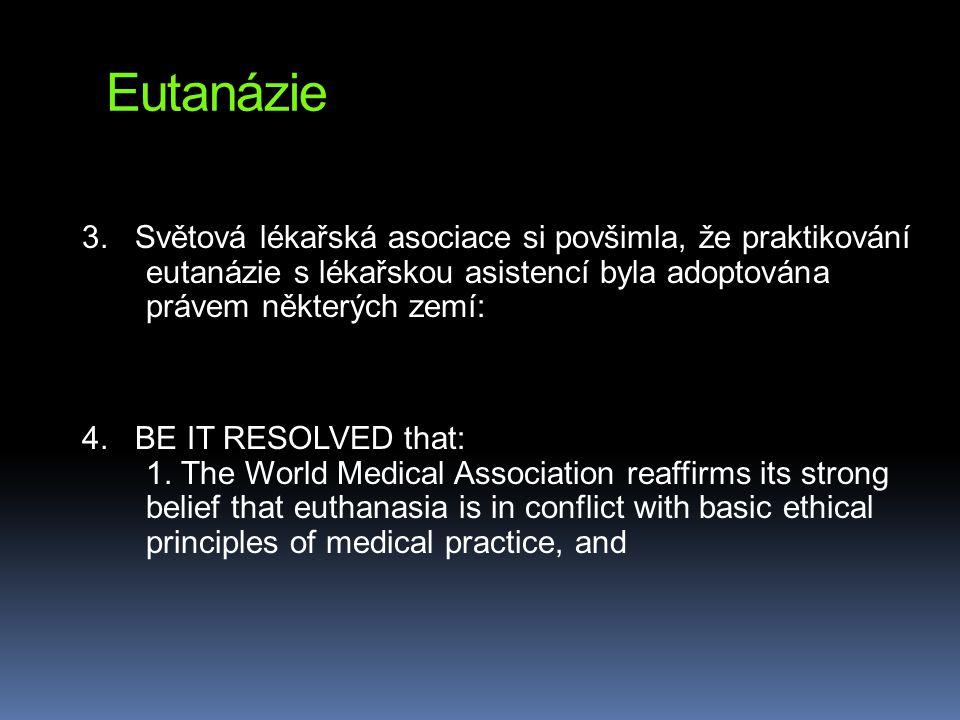 Eutanázie 3. Světová lékařská asociace si povšimla, že praktikování eutanázie s lékařskou asistencí byla adoptována právem některých zemí: 4. BE IT RE