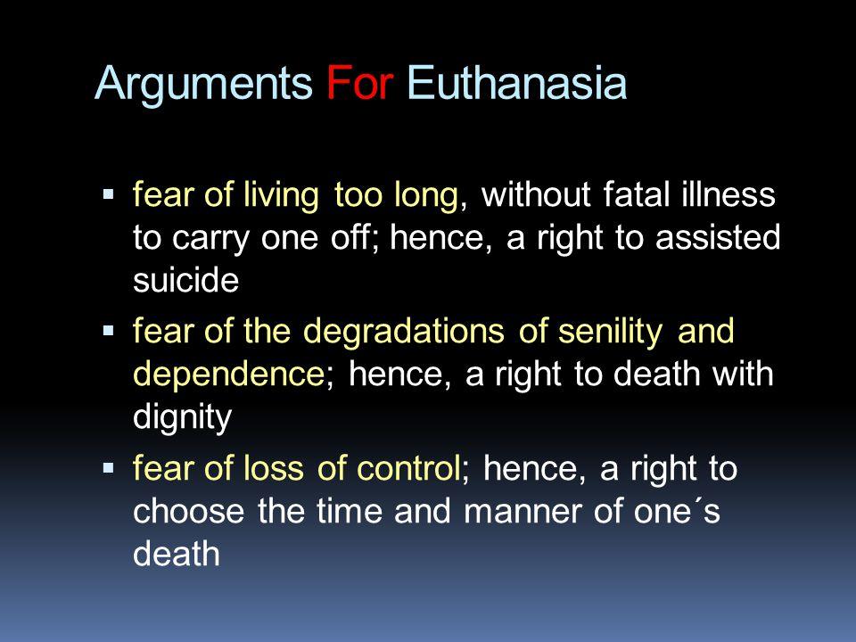 Argumenty pro eutanázii  každý vlastní své tělo a má právo si s ním dělat, co se mu zlíbí  život vlastníme jako jakoukoli jinou věc  každý pro sebe nejlépe ví, jaká bolest je ještě snesitelná a jaká již ne  utilitarismus: je-li život kalkul slastí a strastí, pak v něm má eutanázie své místo