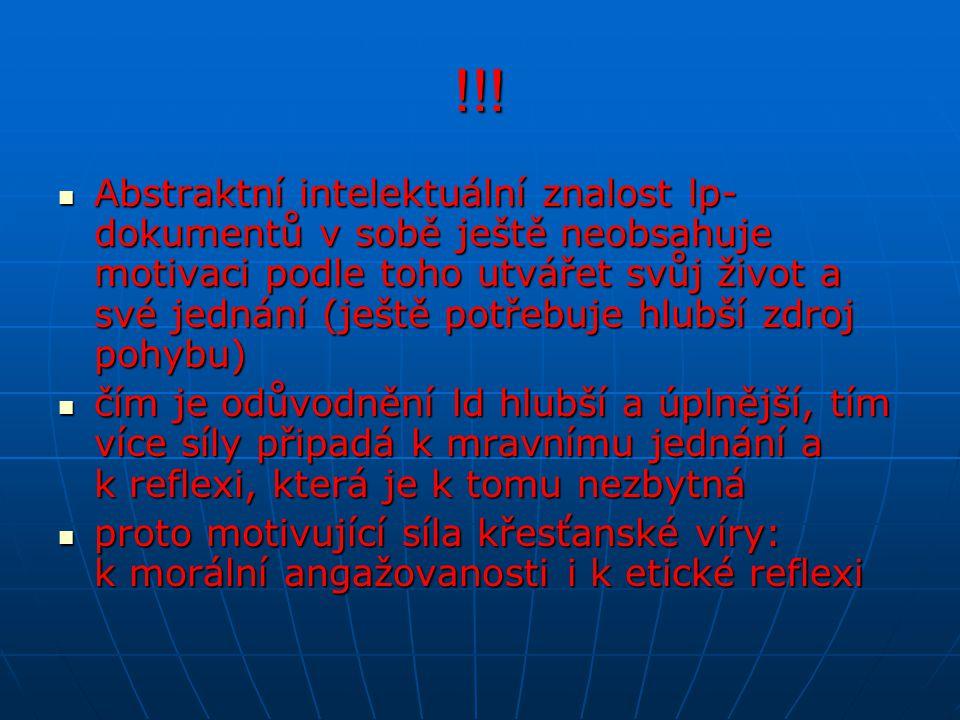 !!! Abstraktní intelektuální znalost lp- dokumentů v sobě ještě neobsahuje motivaci podle toho utvářet svůj život a své jednání (ještě potřebuje hlubš