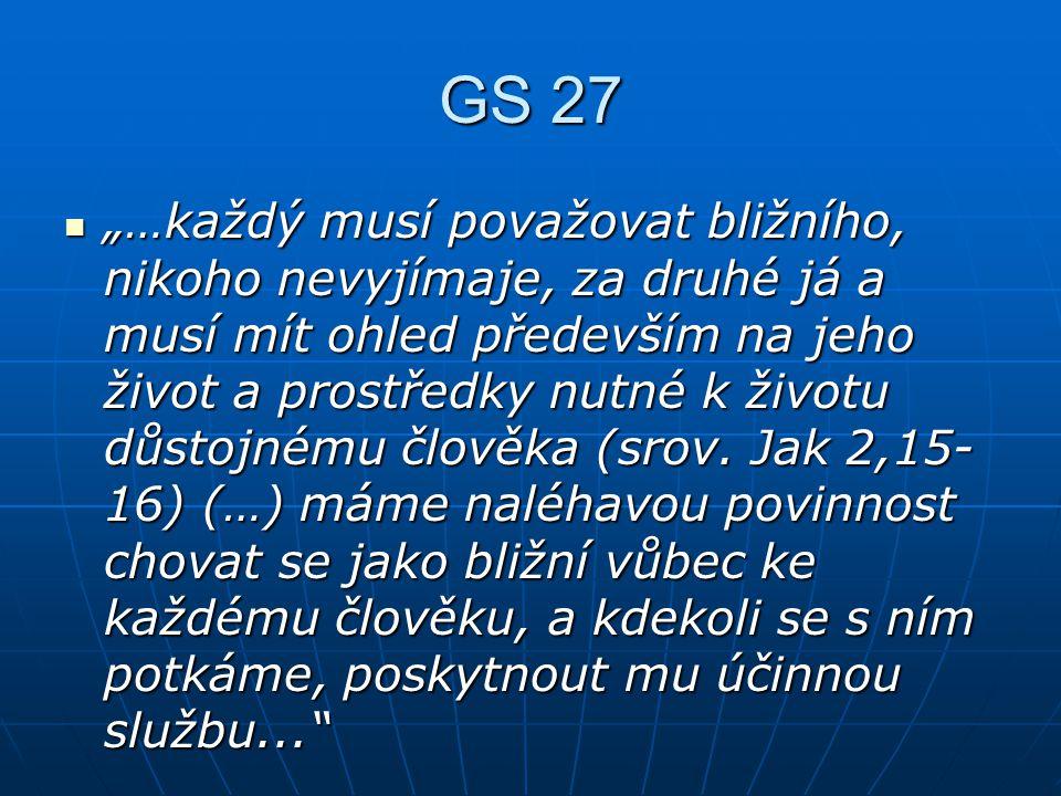 """GS 27 """"…každý musí považovat bližního, nikoho nevyjímaje, za druhé já a musí mít ohled především na jeho život a prostředky nutné k životu důstojnému"""