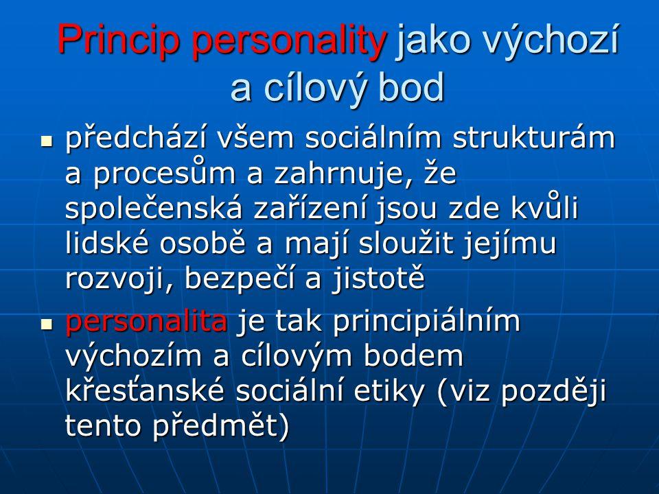Princip personality jako výchozí a cílový bod předchází všem sociálním strukturám a procesům a zahrnuje, že společenská zařízení jsou zde kvůli lidské