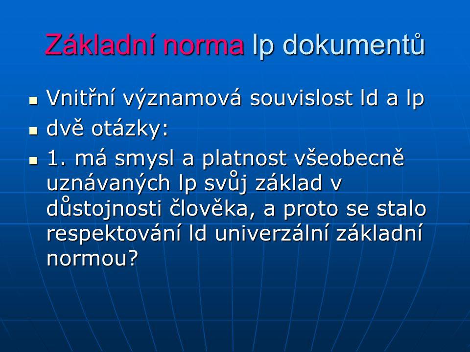 Základní norma lp dokumentů Vnitřní významová souvislost ld a lp Vnitřní významová souvislost ld a lp dvě otázky: dvě otázky: 1. má smysl a platnost v