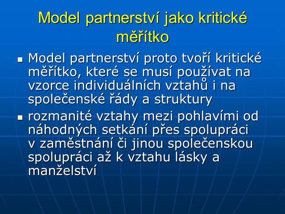 Model partnerství jako kritické měřítko Model partnerství proto tvoří kritické měřítko, které se musí používat na vzorce individuálních vztahů i na sp