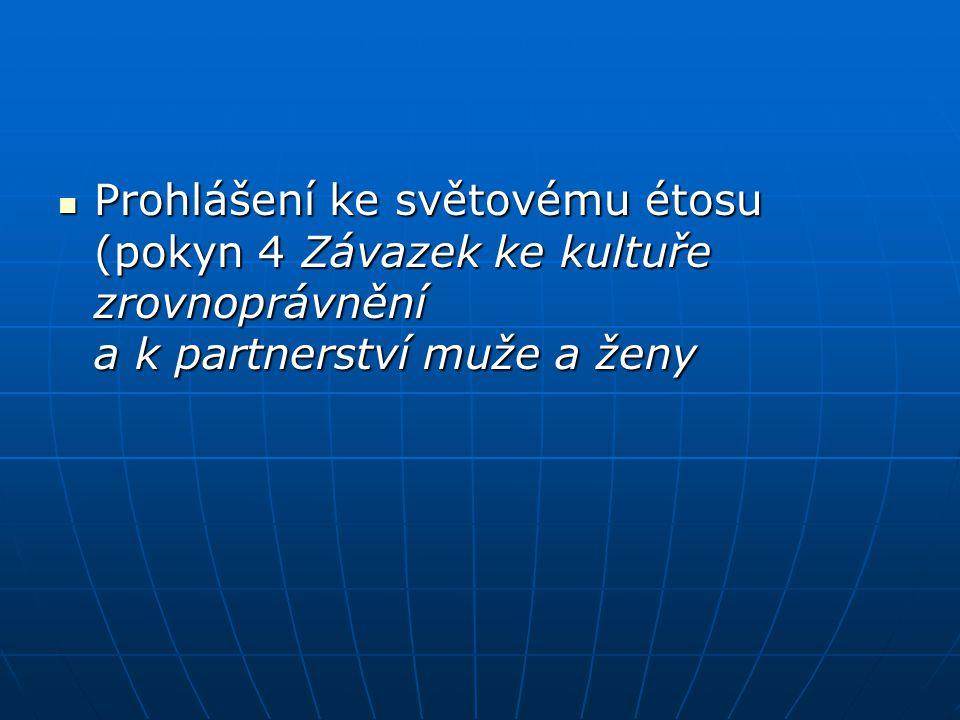 Prohlášení ke světovému étosu (pokyn 4 Závazek ke kultuře zrovnoprávnění a k partnerství muže a ženy Prohlášení ke světovému étosu (pokyn 4 Závazek ke