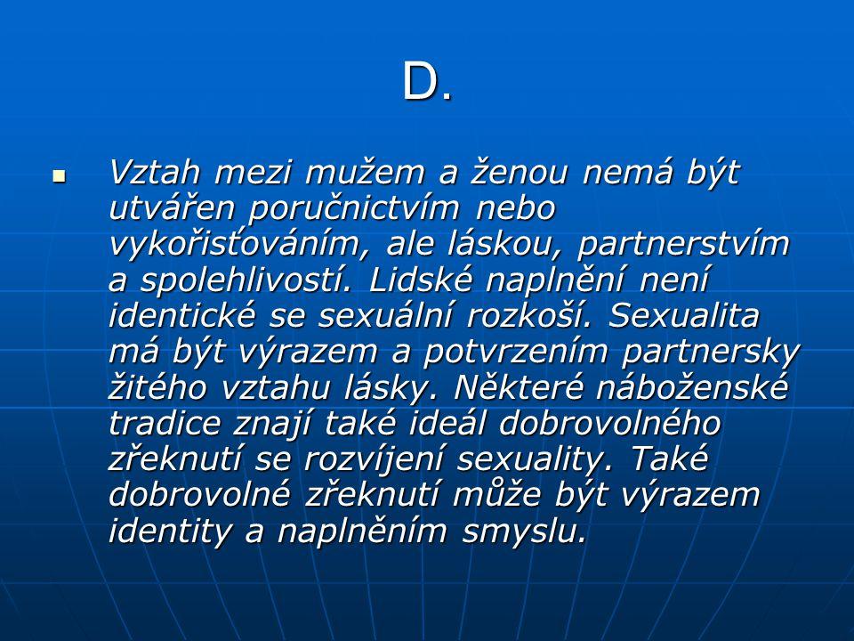 D. Vztah mezi mužem a ženou nemá být utvářen poručnictvím nebo vykořisťováním, ale láskou, partnerstvím a spolehlivostí. Lidské naplnění není identick