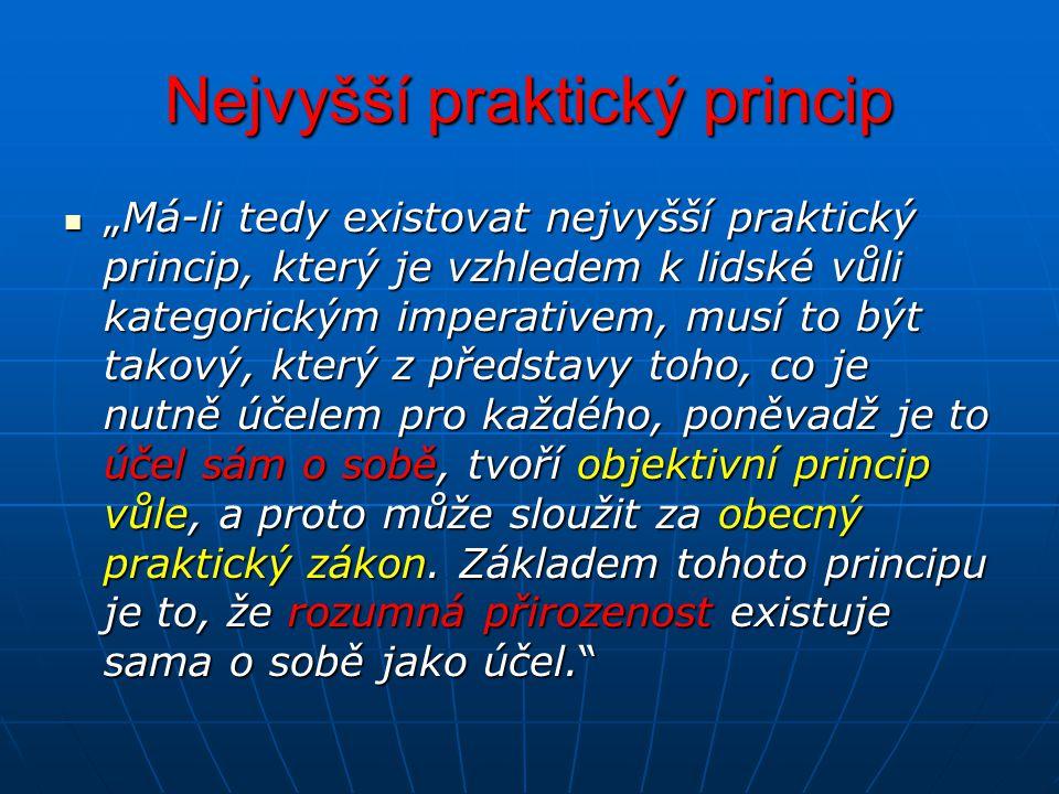 """Nejvyšší praktický princip """"Má-li tedy existovat nejvyšší praktický princip, který je vzhledem k lidské vůli kategorickým imperativem, musí to být tak"""
