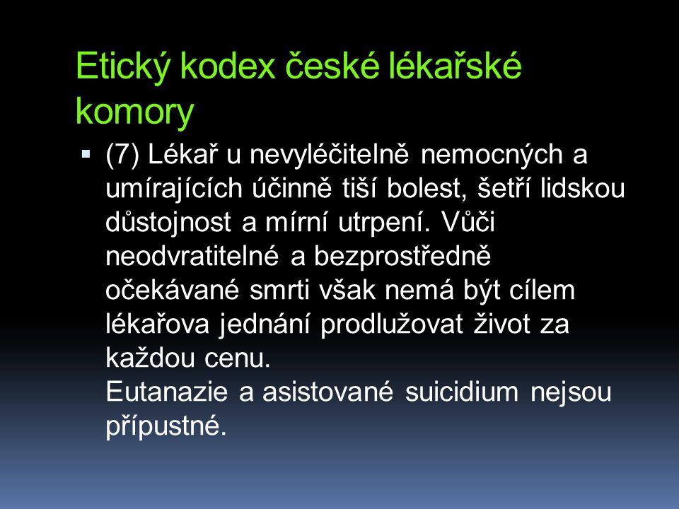 Etický kodex české lékařské komory  (7) Lékař u nevyléčitelně nemocných a umírajících účinně tiší bolest, šetří lidskou důstojnost a mírní utrpení. V