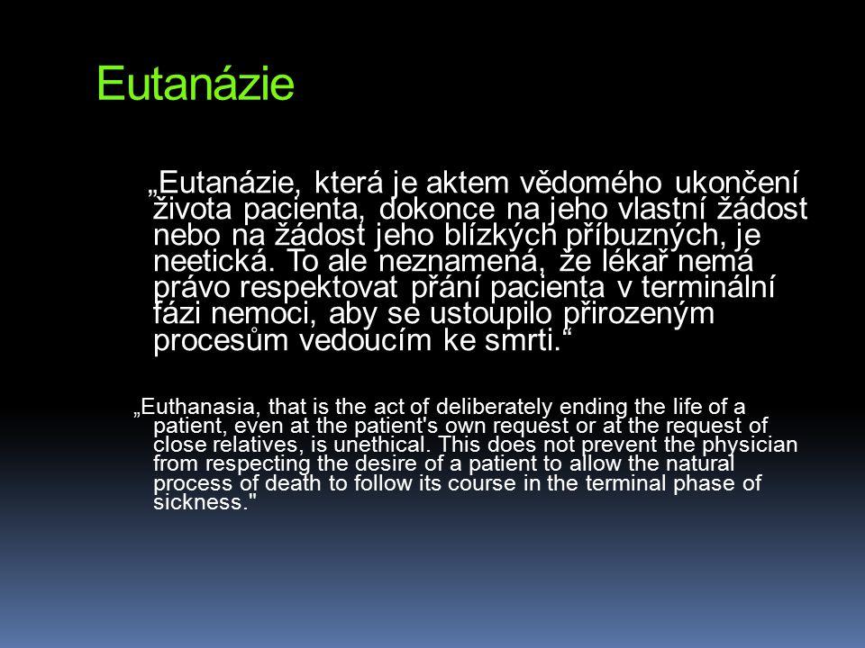 """Eutanázie """"Eutanázie, která je aktem vědomého ukončení života pacienta, dokonce na jeho vlastní žádost nebo na žádost jeho blízkých příbuzných, je nee"""