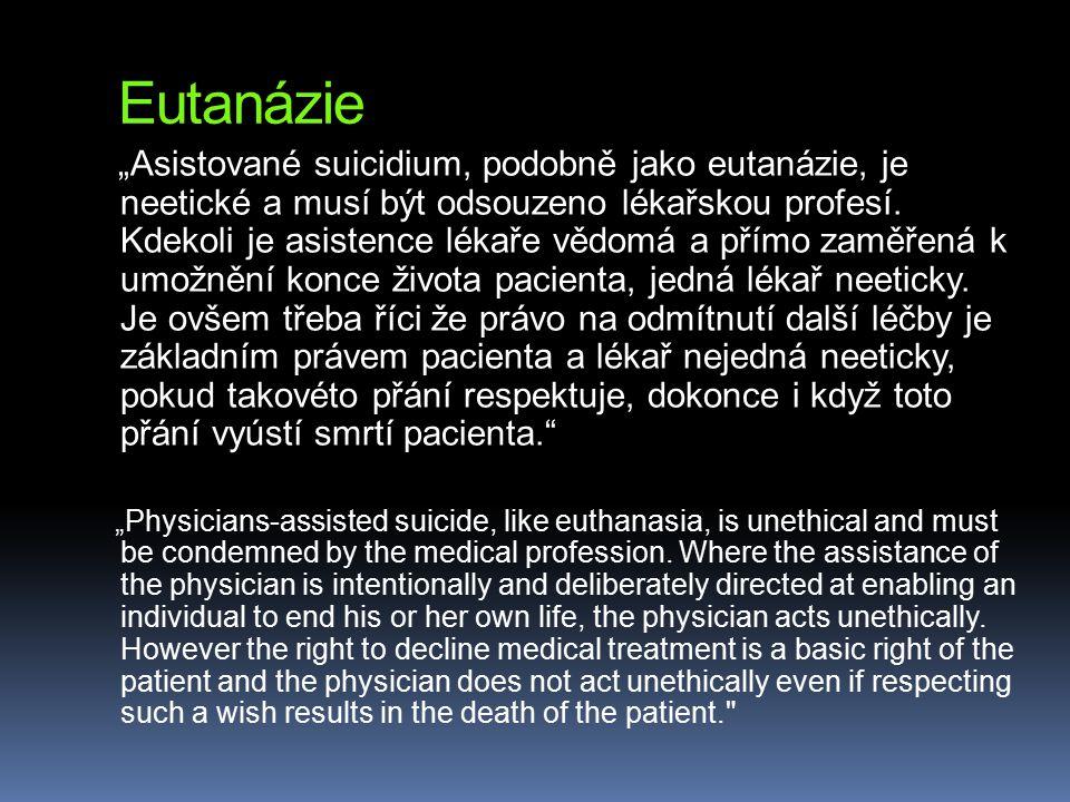 """Eutanázie """"Asistované suicidium, podobně jako eutanázie, je neetické a musí být odsouzeno lékařskou profesí. Kdekoli je asistence lékaře vědomá a přím"""