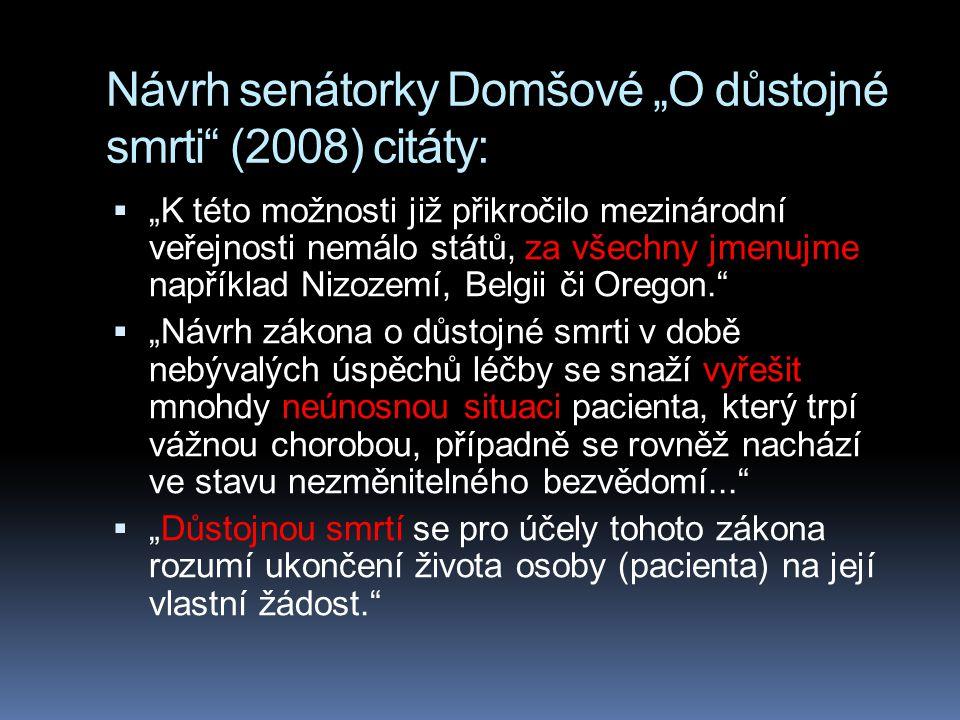 """Návrh senátorky Domšové """"O důstojné smrti"""" (2008) citáty:  """"K této možnosti již přikročilo mezinárodní veřejnosti nemálo států, za všechny jmenujme n"""