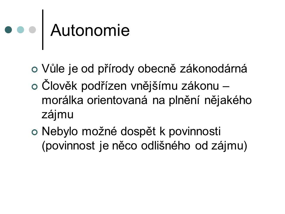 Autonomie Vůle je od přírody obecně zákonodárná Člověk podřízen vnějšímu zákonu – morálka orientovaná na plnění nějakého zájmu Nebylo možné dospět k p