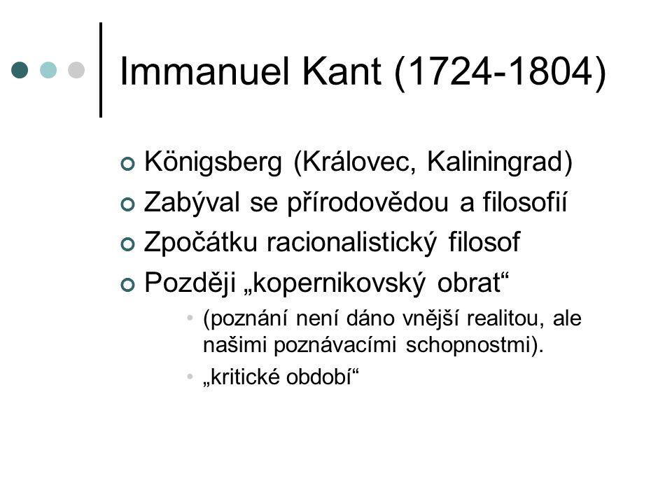 """Immanuel Kant (1724-1804) Königsberg (Královec, Kaliningrad) Zabýval se přírodovědou a filosofií Zpočátku racionalistický filosof Později """"kopernikovs"""