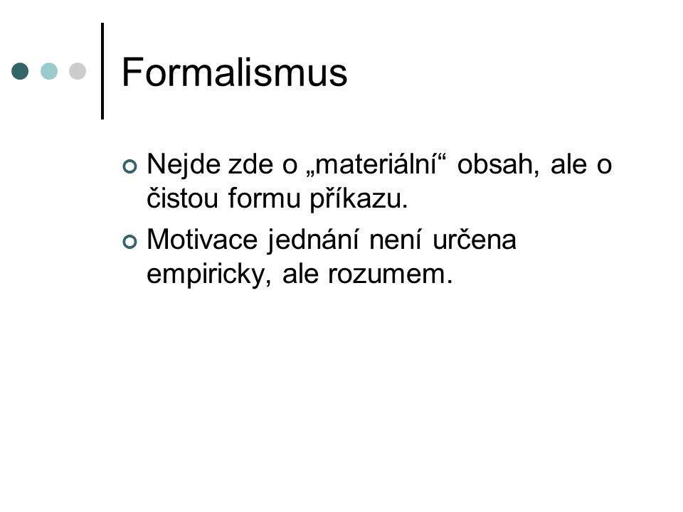 """Formalismus Nejde zde o """"materiální"""" obsah, ale o čistou formu příkazu. Motivace jednání není určena empiricky, ale rozumem."""
