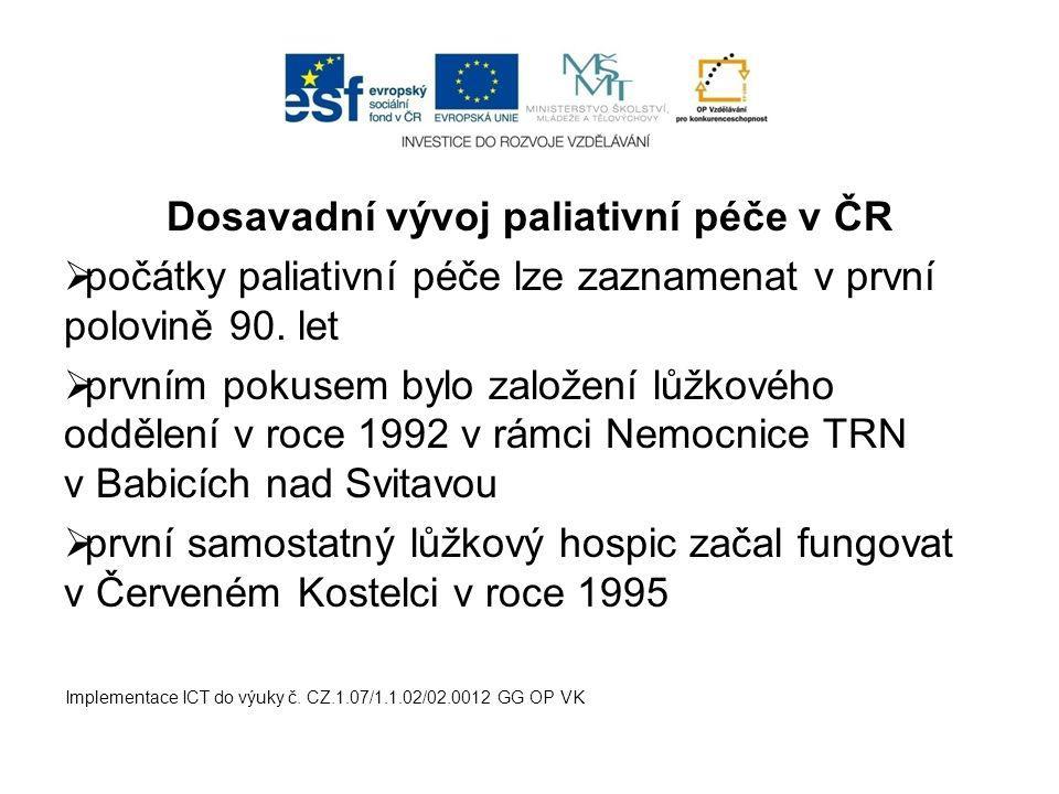 Dosavadní vývoj paliativní péče v ČR  počátky paliativní péče lze zaznamenat v první polovině 90. let  prvním pokusem bylo založení lůžkového odděle