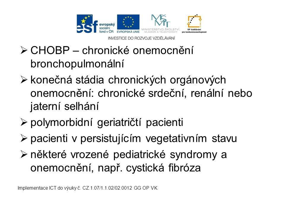  CHOBP – chronické onemocnění bronchopulmonální  konečná stádia chronických orgánových onemocnění: chronické srdeční, renální nebo jaterní selhání 
