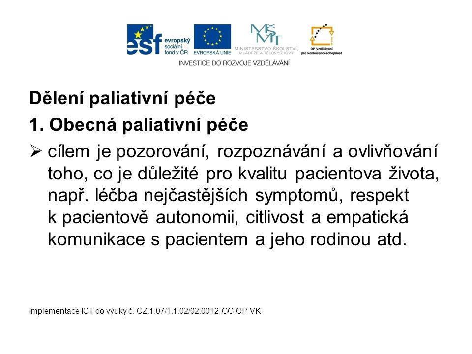 Dělení paliativní péče 1. Obecná paliativní péče  cílem je pozorování, rozpoznávání a ovlivňování toho, co je důležité pro kvalitu pacientova života,