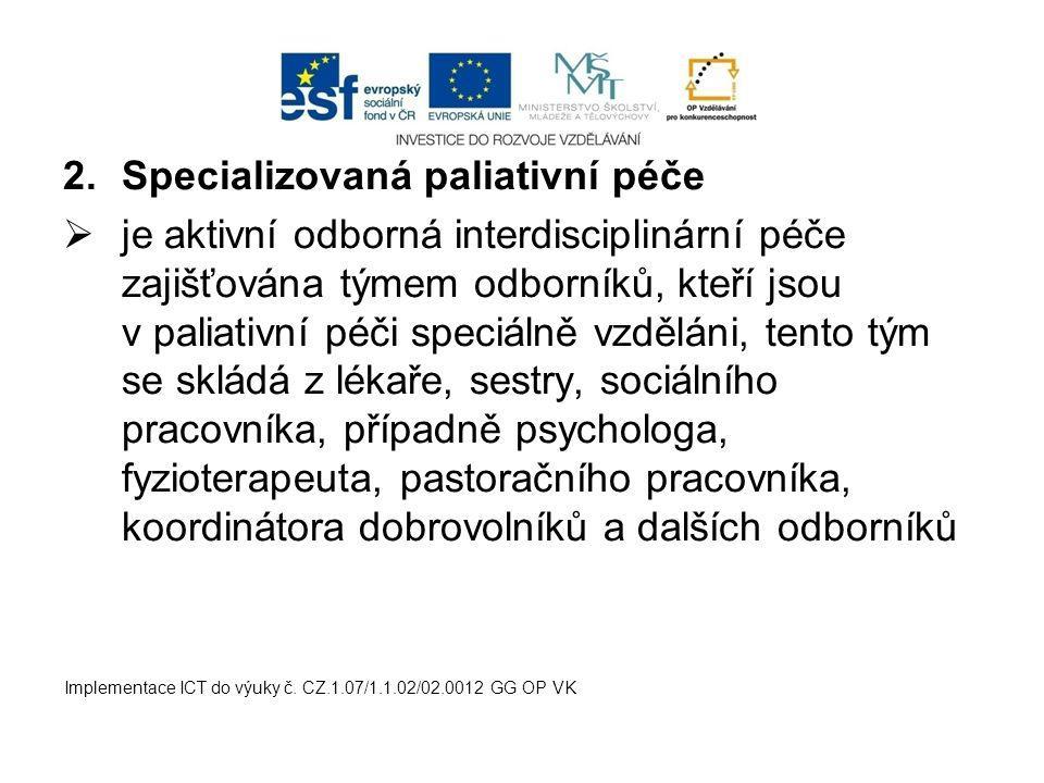 2.Specializovaná paliativní péče  je aktivní odborná interdisciplinární péče zajišťována týmem odborníků, kteří jsou v paliativní péči speciálně vzdě