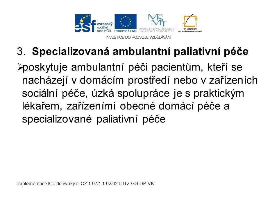 3. Specializovaná ambulantní paliativní péče  poskytuje ambulantní péči pacientům, kteří se nacházejí v domácím prostředí nebo v zařízeních sociální