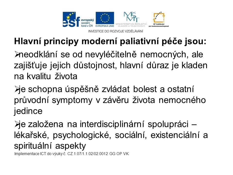 Hlavní principy moderní paliativní péče jsou:  neodklání se od nevyléčitelně nemocných, ale zajišťuje jejich důstojnost, hlavní důraz je kladen na kv