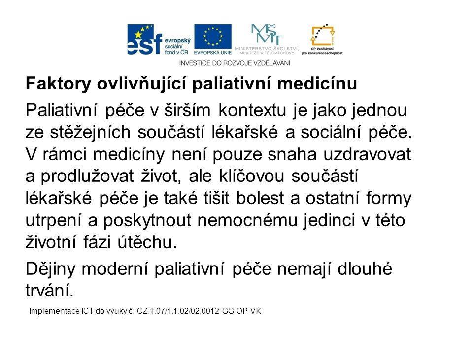 Faktory ovlivňující paliativní medicínu Paliativní péče v širším kontextu je jako jednou ze stěžejních součástí lékařské a sociální péče. V rámci medi