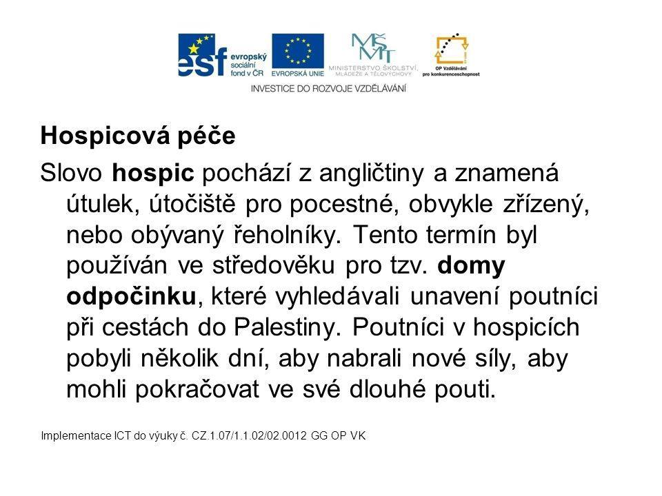 Hospicová péče Slovo hospic pochází z angličtiny a znamená útulek, útočiště pro pocestné, obvykle zřízený, nebo obývaný řeholníky. Tento termín byl po