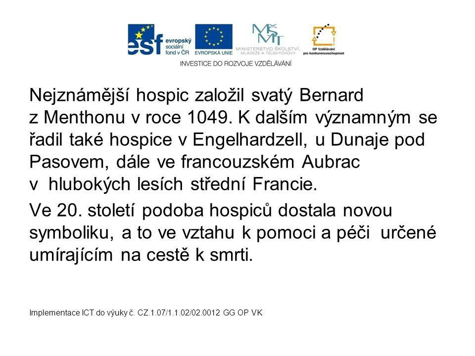 Nejznámější hospic založil svatý Bernard z Menthonu v roce 1049. K dalším významným se řadil také hospice v Engelhardzell, u Dunaje pod Pasovem, dále