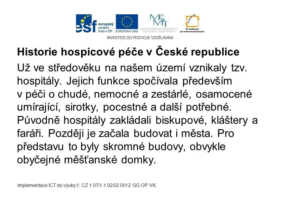 Historie hospicové péče v České republice Už ve středověku na našem území vznikaly tzv. hospitály. Jejich funkce spočívala především v péči o chudé, n