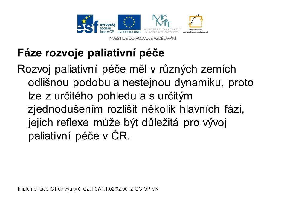 Fáze rozvoje paliativní péče Rozvoj paliativní péče měl v různých zemích odlišnou podobu a nestejnou dynamiku, proto lze z určitého pohledu a s určitý