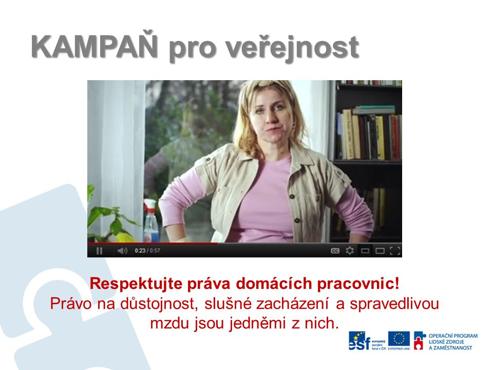 KAMPAŇ pro veřejnost Respektujte práva domácích pracovnic! Právo na důstojnost, slušné zacházení a spravedlivou mzdu jsou jedněmi z nich.