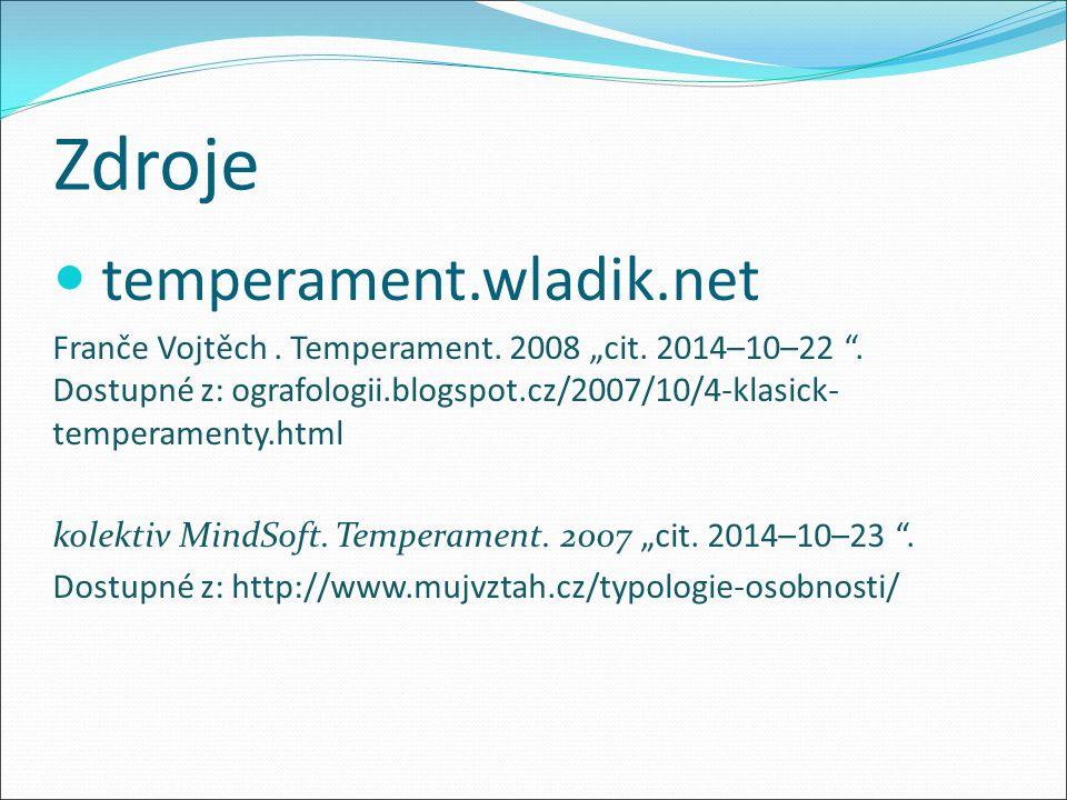 """Zdroje temperament.wladik.net Franče Vojtěch. Temperament. 2008 """"cit. 2014–10–22 """". Dostupné z: ografologii.blogspot.cz/2007/10/4-klasick- temperament"""
