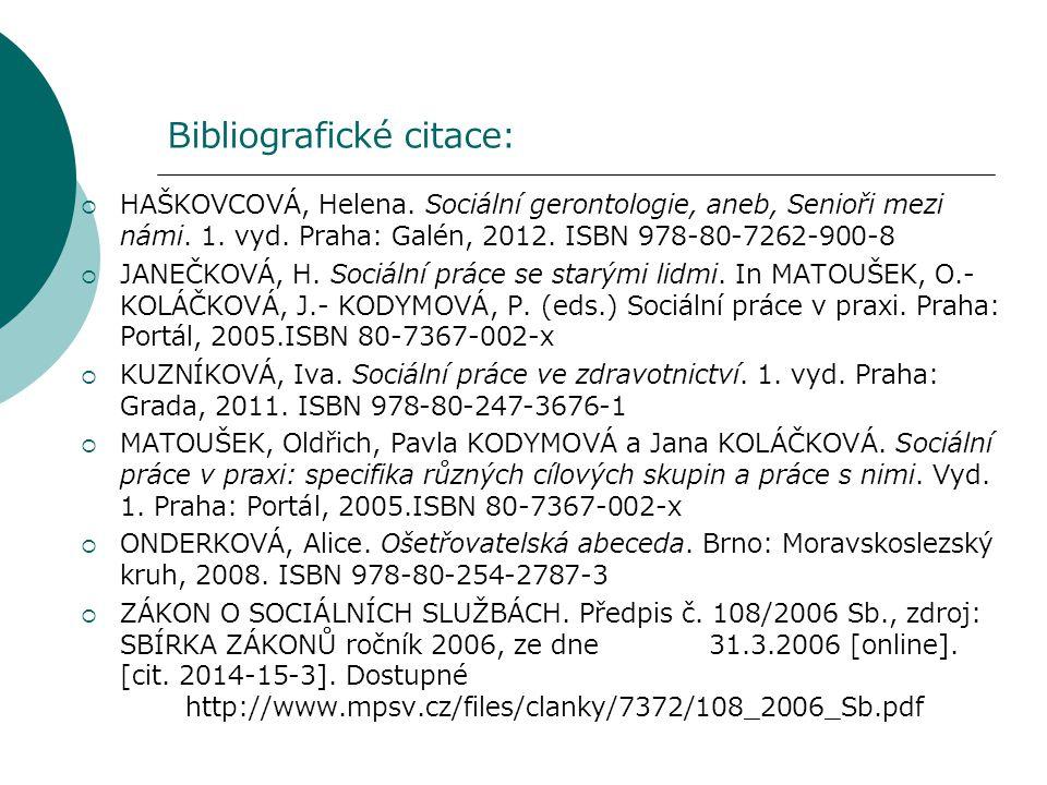 Bibliografické citace:  HAŠKOVCOVÁ, Helena. Sociální gerontologie, aneb, Senioři mezi námi. 1. vyd. Praha: Galén, 2012. ISBN 978-80-7262-900-8  JANE
