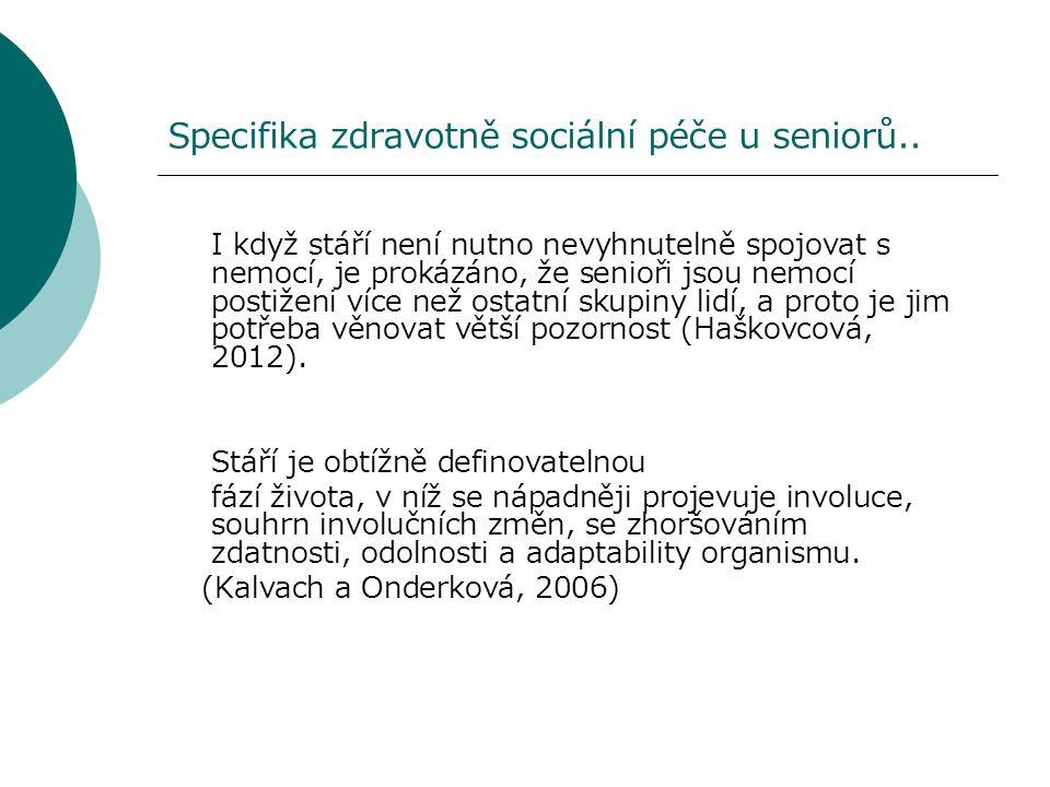 Specifika zdravotně sociální péče u seniorů.. I když stáří není nutno nevyhnutelně spojovat s nemocí, je prokázáno, že senioři jsou nemocí postiženi v