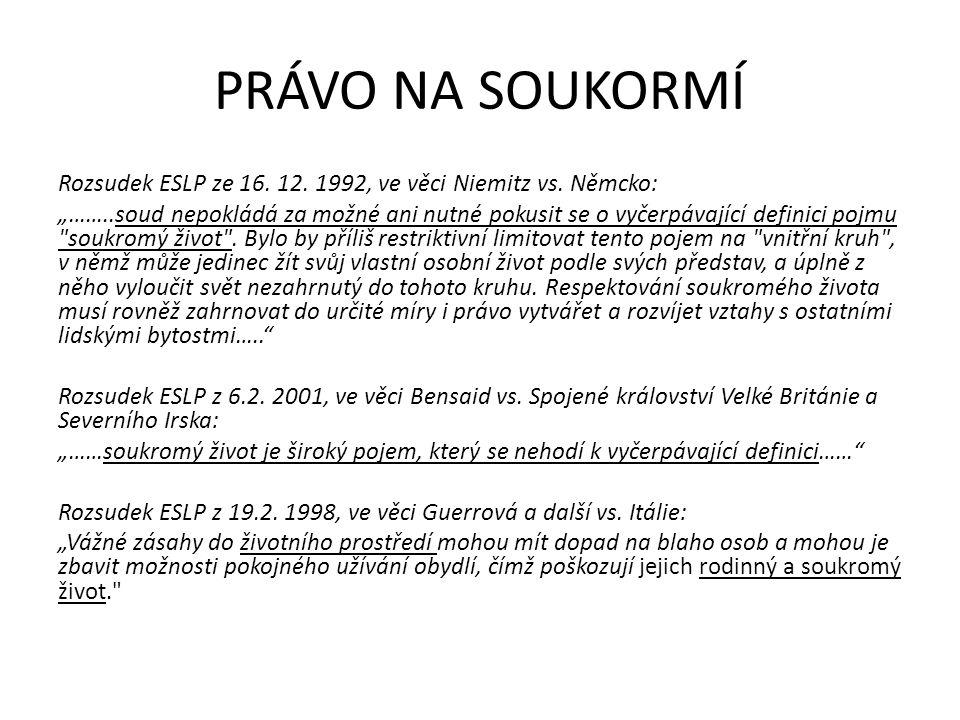 """PRÁVO NA SOUKORMÍ Rozsudek ESLP ze 16. 12. 1992, ve věci Niemitz vs. Němcko: """"……..soud nepokládá za možné ani nutné pokusit se o vyčerpávající definic"""