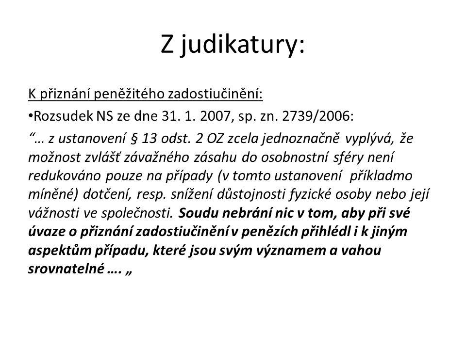 """Z judikatury: K přiznání peněžitého zadostiučinění: Rozsudek NS ze dne 31. 1. 2007, sp. zn. 2739/2006: """"… z ustanovení § 13 odst. 2 OZ zcela jednoznač"""