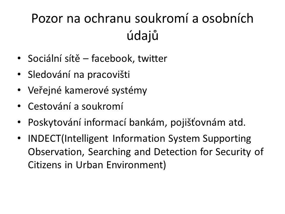 Pozor na ochranu soukromí a osobních údajů Sociální sítě – facebook, twitter Sledování na pracovišti Veřejné kamerové systémy Cestování a soukromí Pos