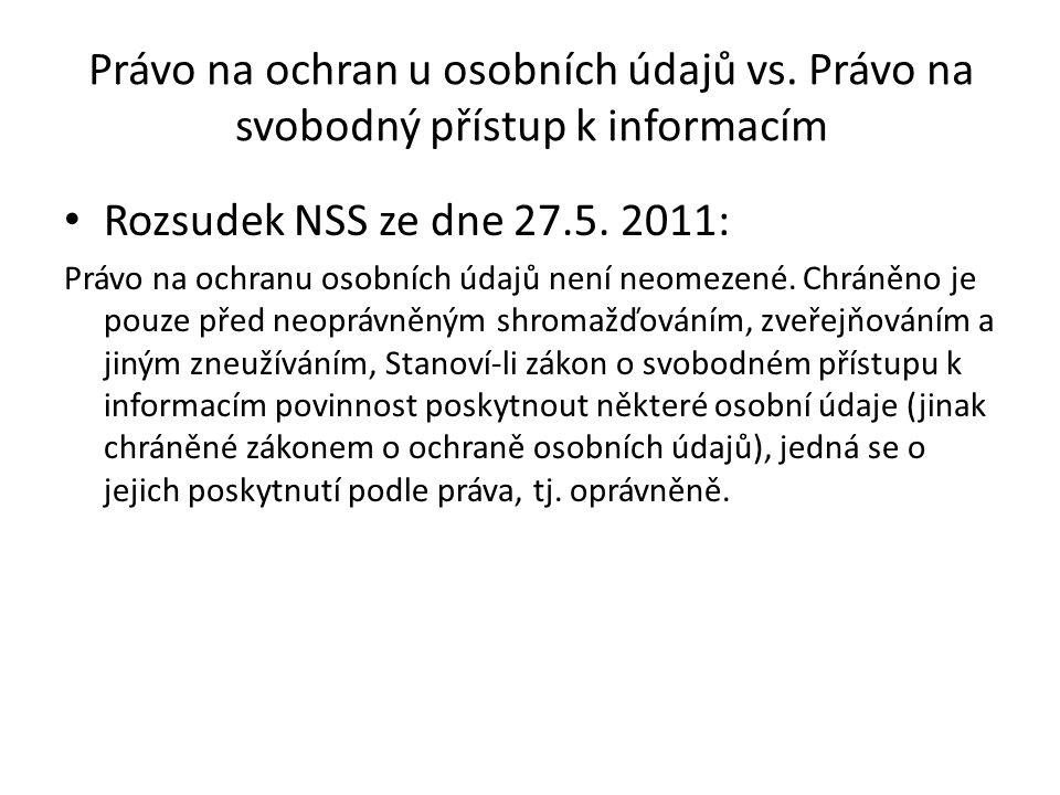 Právo na ochran u osobních údajů vs. Právo na svobodný přístup k informacím Rozsudek NSS ze dne 27.5. 2011: Právo na ochranu osobních údajů není neome